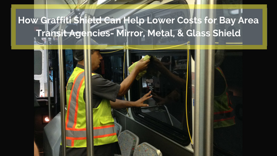 How Graffiti Shield Can Help Lower Costs for Bay Area Transit Agencies- Mirror, Metal, & Glass Shield