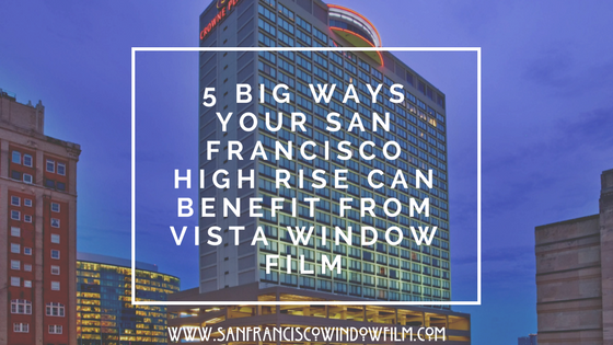 5 Benefits of window film for san Francisco highrises