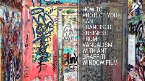 How to Protect Your San Francisco Business from Vandalism with Anti-Graffiti Window Film