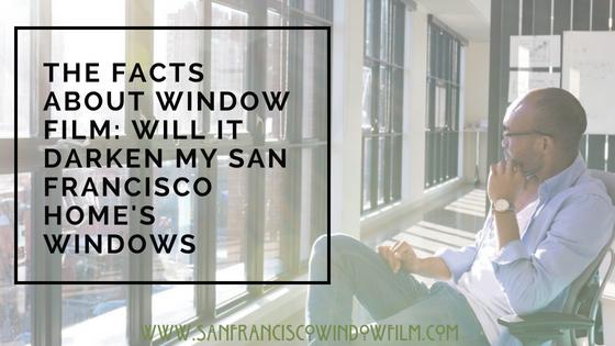 will window film darken windows san francisco