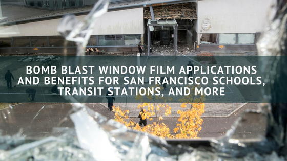 Bomb Blast Window Film Applications and Benefits for San Francisco Schools, Transit Stations, and More