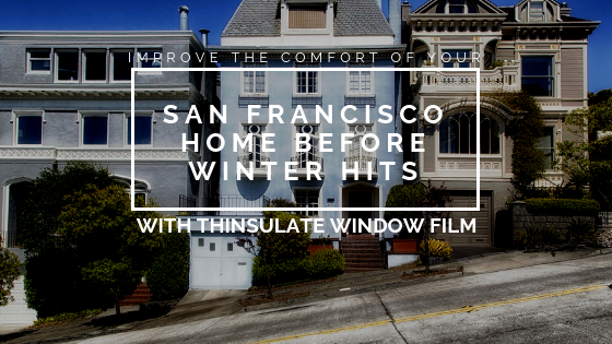 Improve the Comfort Of Your San Francisco Home Before Winter Hits with Thinsulate Window Film