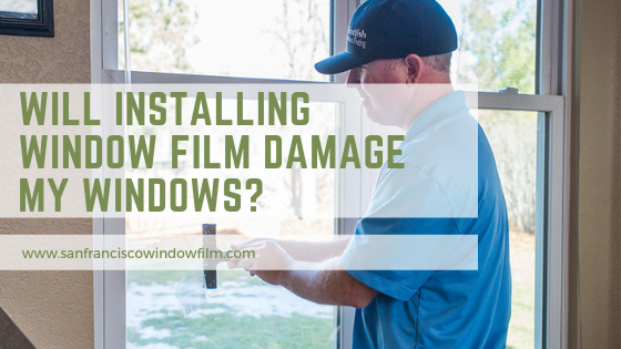will window film damage my windows?